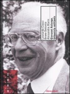 Foto Cover di Giovanni Astengo. Urbanista militante. Con DVD, Libro di AA.VV edito da Marsilio