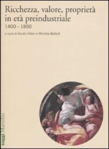 Foto Cover di Ricchezza, valore, proprietà in età preindustriale 1400-1850, Libro di  edito da Marsilio