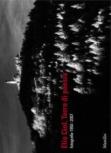 Libro Elio Ciol. Terre di poesia 1950-2007