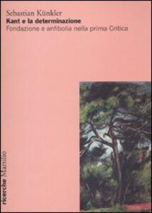 Libro Kant e la determinazione. Fondazione e anfibolia nella prima Critica Sebastian Künkler