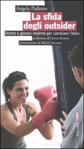 Libro La sfida degli outsider. Donne e giovani insieme per cambiare l'Italia Angela Padrone