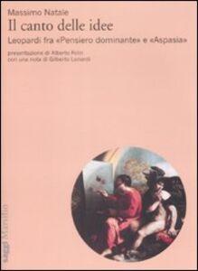 Libro Il canto delle idee. Leopardi fra «Pensiero dominante» e «Aspasia» Massimo Natale