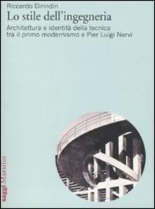 Milanospringparade.it Lo stile dell'ingegneria. Architettura e identità della tecnica tra il primo modernismo e Pier Luigi Nervi Image
