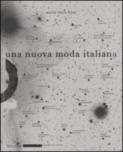 Libro Una nuova moda italiana. Ediz. illustrata Maria Luisa Frisa