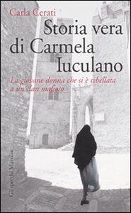 Libro Storia vera di Carmela Iuculano. La giovane donna che si è ribellata a un clan mafioso Carla Cerati