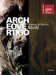 Associazionelabirinto.it Archeovertigo. Cristiano & Patrizio Alviti. Catalogo della mostra. Ediz. illustrata Image