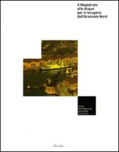 Foto Cover di Il Magistrato alle Acque per il recupero dell'Arsenale Nord, Libro di  edito da Marsilio