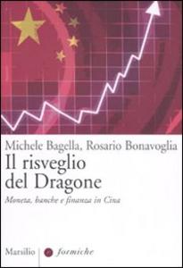 Libro Il risveglio del dragone. Moneta, banche e finanza in Cina Michele Bagella , Rosario Bonavoglia