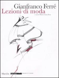 Libro Gianfranco Ferré. Lezioni di moda. Ediz. illustrata