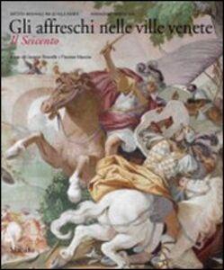 Libro Gli affreschi nelle ville venete. Il Seicento. Ediz. illustrata