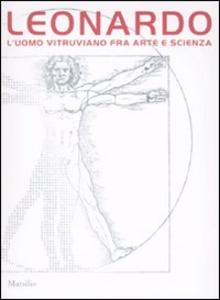 Libro Leonardo. L'uomo vitruviano fra arte e scienza. Catalogo della mostra (Venezia, 10 ottobre 2009-10 gennaio 2010). Con DVD