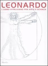 Leonardo. L'uomo vitruviano fra arte e scienza. Catalogo della mostra (Venezia, 10 ottobre 2009-10 gennaio 2010). Con DVD