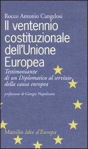 Libro Il ventennio costituzionale dell'Unione Europea. Testimonianze di un diplomatico al servizio della causa europea Rocco A. Cangelosi