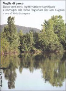 Libro Voglia di parco. Dopo vent'anni: legittimazione, significato e immagini del parco regionale dei Colli Euganei