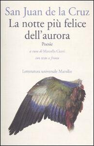 Foto Cover di La notte più felice dell'aurora. Testo spagnolo a fronte, Libro di Giovanni della Croce (san), edito da Marsilio