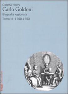 Libro Carlo Goldoni. Biografia ragionata. Vol. 3: 1750-1753. Ginette Herry