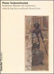 Foto Cover di Power Underestimated. American Women Art Collectors, Libro di  edito da Marsilio