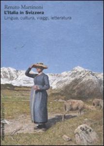 Libro L' Italia in Svizzera. Lingua, cultura, viaggi, letteratura Renato Martinoni