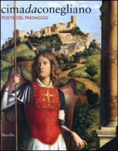 Libro Cima da Conegliano. Poeta del paesaggio. Catalogo della mostra (Conegliano, 26 febbraio-2 giugno 2010). Ediz. illustrata