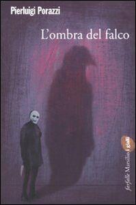 Foto Cover di L' ombra del falco, Libro di Pierluigi Porazzi, edito da Marsilio