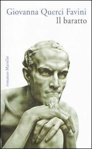 Foto Cover di Il baratto, Libro di Giovanna Querci Favini, edito da Marsilio