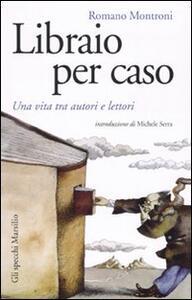 Libraio per caso. Una vita tra autori e lettori - Romano Montroni - copertina