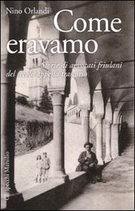 Libro Come eravamo. Storie di avvocati friulani del secolo appena trascorso Nino Orlandi