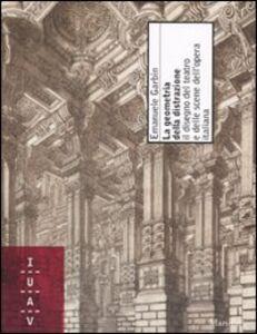 Libro La geometria della distrazione. Il disegno del teatro e delle scene dell'opera italiana Emanuele Garbin