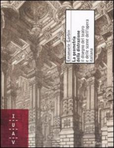 Libro La geometria della distrazione. Il disegno del teatro e delle scene dell'opera italiana. Ediz. illustrata Emanuele Garbin