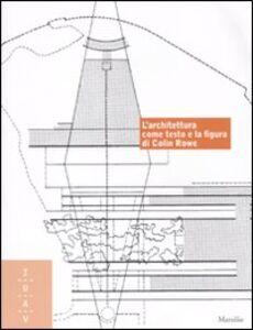 Foto Cover di L' architettura come testo e la figura di Colin Rowe. Ediz. italiana e inglese, Libro di  edito da Marsilio
