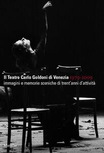 Foto Cover di Il teatro Carlo Goldoni di Venezia 1979-2009, Libro di  edito da Marsilio