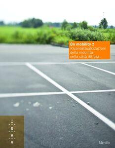 Libro On mobility 2. Riconcettualizzazioni della mobilità nella città diffusa