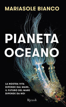 Pianeta oceano. La nostra vita dipende dal mare, il futuro del mare dipende da noi - Mariasole Bianco - ebook