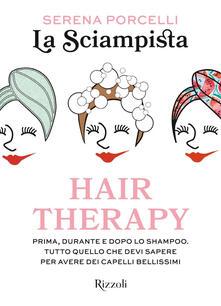 Hair therapy. Prima, durante e dopo lo shampoo. Tutto quello che devi sapere per avere i capelli bellissimi - La Sciampista - ebook