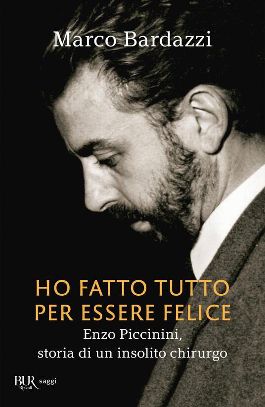 Ho fatto tutto per essere felice. Enzo Piccinini, storia di un insolito chirurgo - Marco Bardazzi - ebook