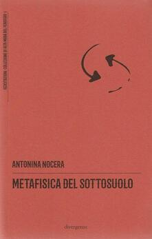 Metafisica del sottosuolo - Antonina Nocera - copertina