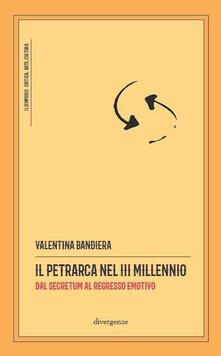 Il Petrarca nel III millennio. Dal Secretum al regresso emotivo - Valentina Bandiera - copertina