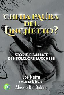 Chi ha paura del Linchetto? - Alessio Del Debbio,Joe Natta e le Leggende Lucchesi - copertina