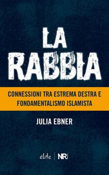 La rabbia. Connessioni tra estrema destra e fondamentalismo islamista - Julia Ebner - copertina