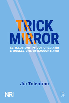 Trick Mirror. Le illusioni in cui crediamo e quelle che ci raccontiamo - Jia Tolentino - copertina
