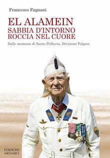 El Alamein sabbia dintorno roccia nel cuore. Dalle memorie di Santo Pelliccia, Divisione Folgore.pdf