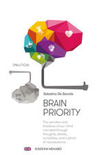 Brain priority. The wonders and shadows of our mind narrated through thoughts, stories, curiosities, and a pinch of neuroscience