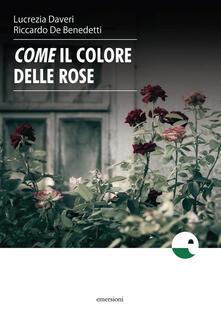 Come il colore delle rose - Lucrezia Daveri,Riccardo De Benedetti - copertina