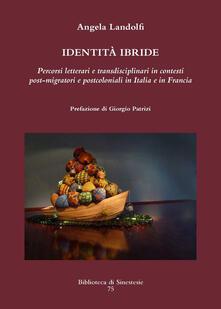 Identità ibride. Percorsi letterari e transdisciplinari in contesti post-migratori e postcoloniali in Italia e in Francia - Angela Landolfi - copertina