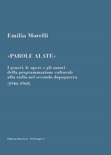 «Parole alate». I generi, le opere e gli autori della programmazione culturale alla radio nel secondo dopoguerra (1946-1960) - Emilia Morelli - copertina