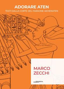 Adorare Aten. Testi dalla corte del faraone Akhenaten - Marco Zecchi - ebook