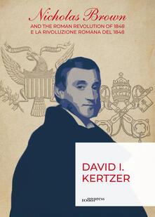 Nicholas Brown and the Roman Revolution of 1848-Nicholas Brown e la Rivoluzione Romana del 1848