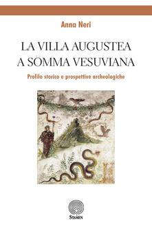 La Villa Augustea a Somma Vesuviana. Profilo storico e prospettive archeologiche - Anna Neri - copertina