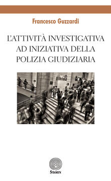 L' attività investigativa ad iniziativa della Polizia Giudiziaria - Francesco Guzzardi - copertina