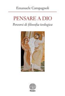 Pensare a Dio. Percorsi di filosofia teologica - Emanuele Campagnoli - copertina